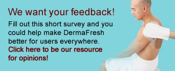 We want your feedback! Let us know about your experience with DermaFresh Bathing products.
